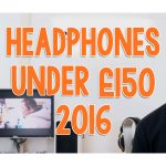 Best Headphones Under £150 - 2016