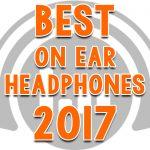 Best On Ear Headphones To Buy in 2017 - Expert Reviews